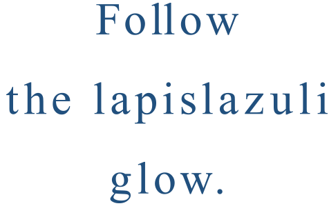 Follow the lapis lazuli glow.